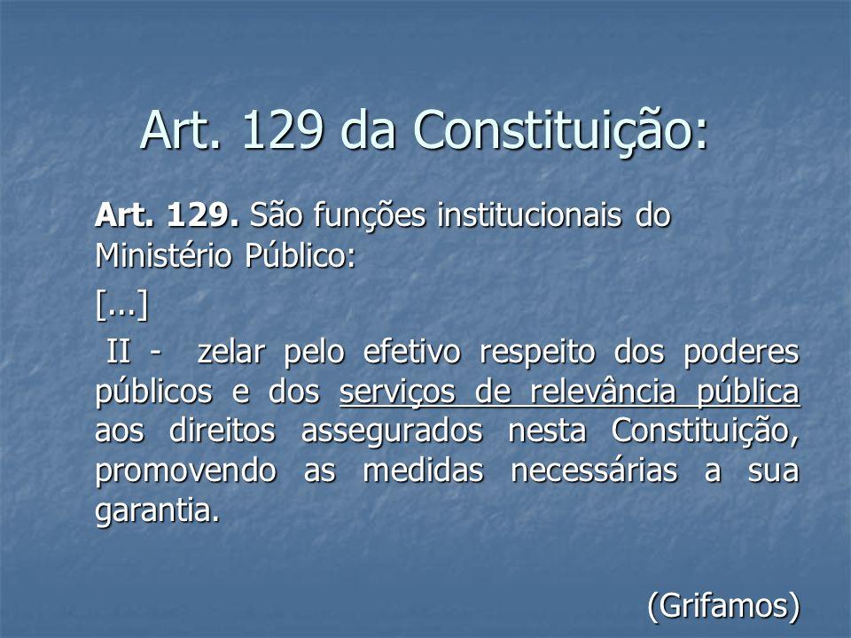 Art. 129 da Constituição: Art. 129. São funções institucionais do Ministério Público: [...]
